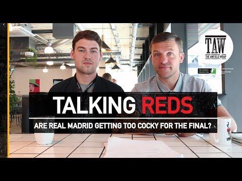 Are Real Madrid Getting Too Cocky For The Final? | TALKING REDS