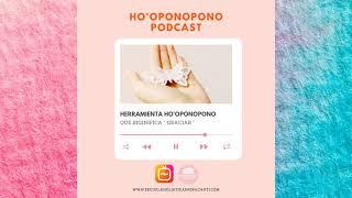 HO'OPONOPONO | tercera HERRAMIENTA : gracias
