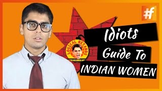 Idiots Guide To Indian Women | Logical Retards