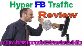 Hyper FB Traffic Review - [Hyper FB Traffic] [Hot Review]
