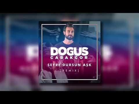 Doğuş Çabakçor - Seyre Dursun Aşk (Remix)