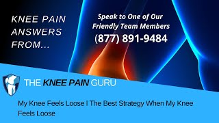 My Knee Feels Loose l The Best Strategy When My Knee Feels Loose by The Knee Pain Guru