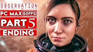 OBSERVATION ENDING Gameplay Walkthrough Part 5 [1080p HD 60FPS PC MAX SETTINGS] - No Commentary