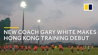 New Hong Kong national team coach Gary White takes first session in charge