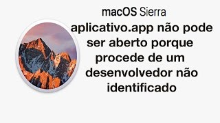 O aplicativo não pode ser aberto por que não é desenvolvedor identificado - macOs Sierra