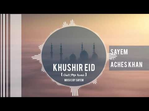 DJ Sayem - Romjaner Ei Roja r Sheshe Elo Khushir Eid Feat. Aches Khan (Chill Step Remix)