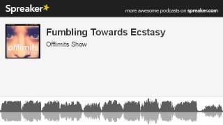 Fumbling Towards Ecstasy (made with Spreaker)