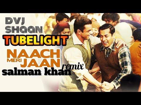 Naach Meri Jaan Remix [Tubelight] | Dvj shaan | salman khan | sohail khan