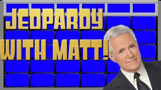 Let's Play Jeopardy Deluxe Edition With Matt