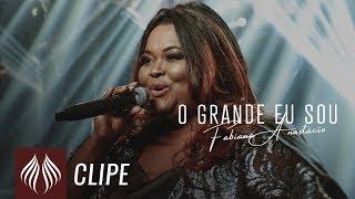 """O Grande Eu Sou l Fabiana Anastacio """"Single 2019"""" [CLIPE OFICIAL]"""