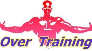 OverTraining - Bodybuilding Tips To Get Big