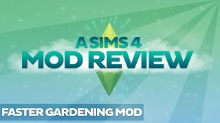 A Sims 4 Mod Review: Faster Gardening Mod.