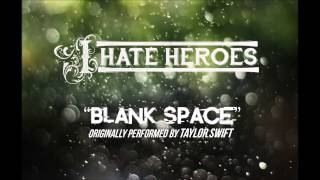 I Hate Heroes - Blank Space (Taylor Swift Cover)