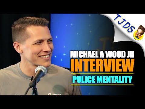 Police Mentality & What To Do About It | Michael A. Wood Jr. Interview