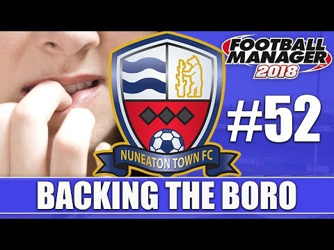 Backing the Boro FM18 | NUNEATON | Part 52 | NAIL BITING | Football Manager 2018