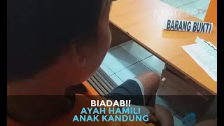 Download Biadab! Ayah Hamili Anak Kandung