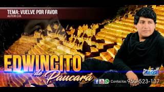 EDWINCITO DE PAUCARA : VUELVE POR FAVOR ♫ 2018