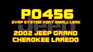 ⭐2002 Jeep Grand Cherokee - P0456 - Evap System Leak Detected - Very Small Leak