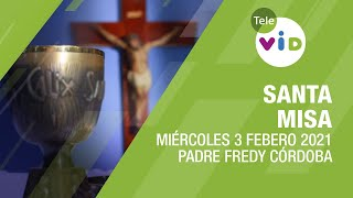 Misa de hoy ⛪ Miércoles 3 de Febrero de 2021, Padre Fredy Córdoba – Tele VID