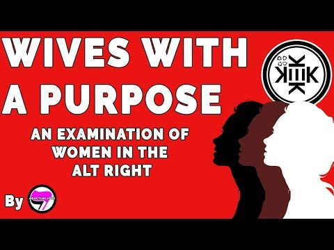 """Wives with a """"Purpose"""": An Examination of Women In The Alt Right {reupload}"""