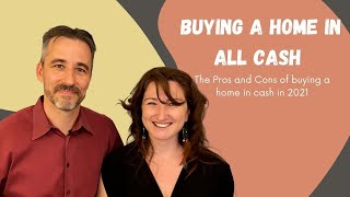 Buying a Home in Cash | Pros and Cons of Buying a Home in all Cash 2021