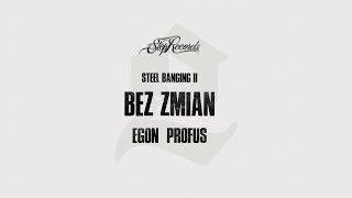 Egon x Profus x Steel Banging - Bez zmian