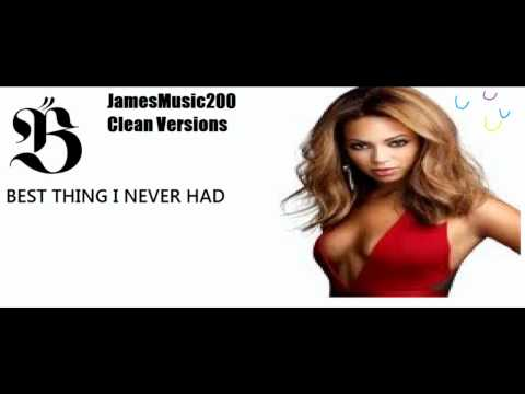 Beyonce - Best Thing I Never Had (Clean)
