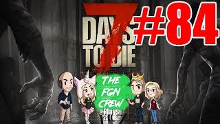The FGN Crew Plays: 7 Days to Die #84 - Hotel California