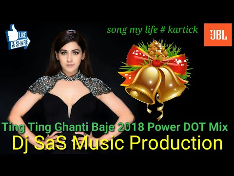 Ting Ting Ghanti Baje-2018 Power DOT Mix-Dj SaS Music Production-Hindi Dance Dj Songs Collection