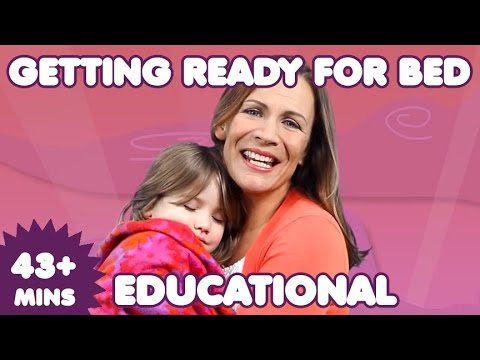 Getting Ready for Bed | 43 Mins  of Educational Kids Songs | Nursery Rhymes
