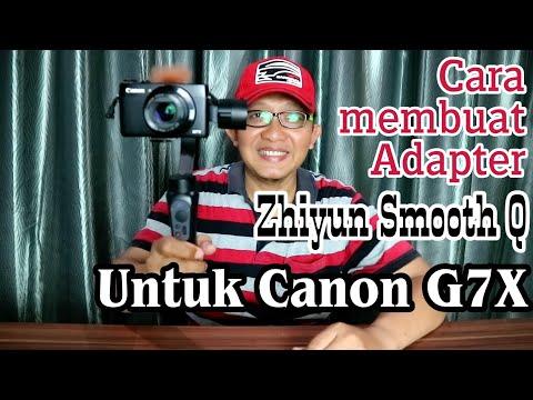 Membuat Adapter Zhiyun Smooth Q Utk Canon G7X (Custom Setup)
