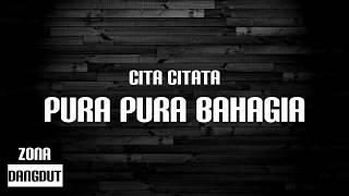 Cita Citata - Pura Pura Bahagia (Lirik)