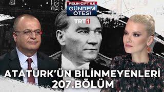 Pelin Çift ile Gündem Ötesi 207. Bölüm - Atatürkün Bilinmeyenleri