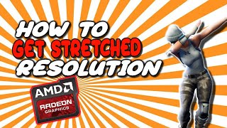 HOW TO GET STRETCHED RESOLUTION ON FORTNITE | AMD RADEON GRAPHICS CARD|