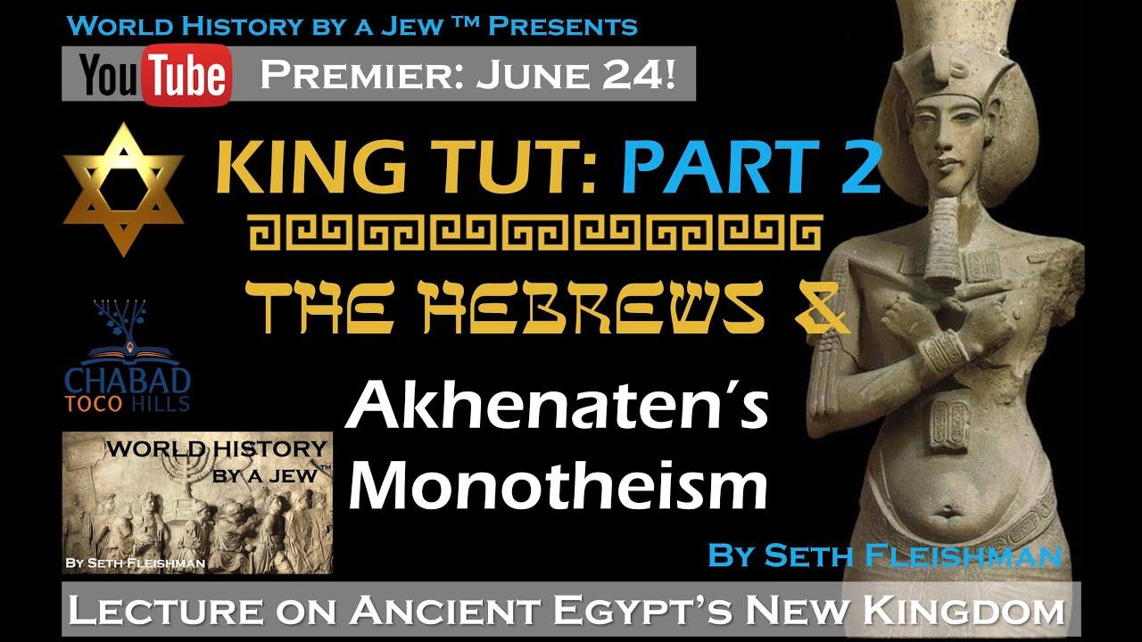 Download King Tut Part 2: Habiru & Akhenaten Monotheism (Z05b) by Seth Fleishman / World History by a Jew™