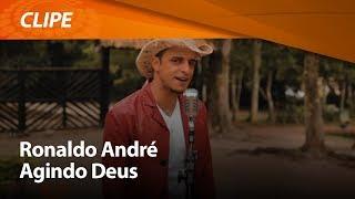 Ronaldo André - Agindo Deus [ CLIPE OFICIAL ]