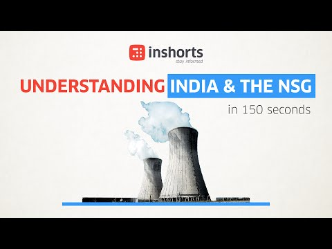 Explaining India and the Nuclear Supplier's Group (NSG) in 150 seconds