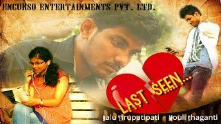 last seen    new telugu indian short film 2016 by encurso entertainments pvt ltd