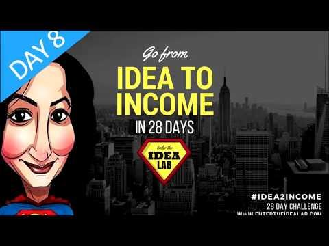 Day 8 #Idea2Income in 28 Days