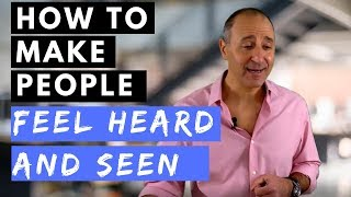 HOW TO MAKE PEOPLE FEEL HEARD AND SEEN