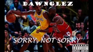 Dawnglez - Sorry, Not Sorry W/ Download Link