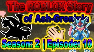 The ROBLOX Story of Ash-Greninja | S2 E10 | ~ ROBLOX Series