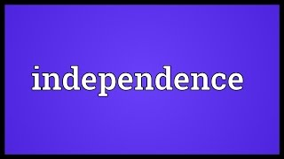 Independence Meaning