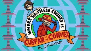 Cubfan of the Convex (ft. JoeHillsTSD)