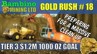 Gold Rush The Game #18 Preparing For Massive Clean Up 1000 Oz Goal