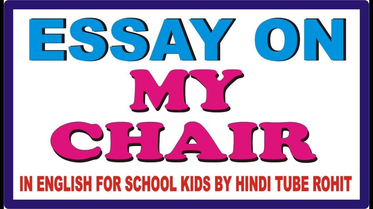 Essay On My Chair In English For School Kids By Hindi Tube Rohit Youtube