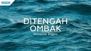 Download lagu Di Tengah Ombak - Immanuel Singers (with lyric)
