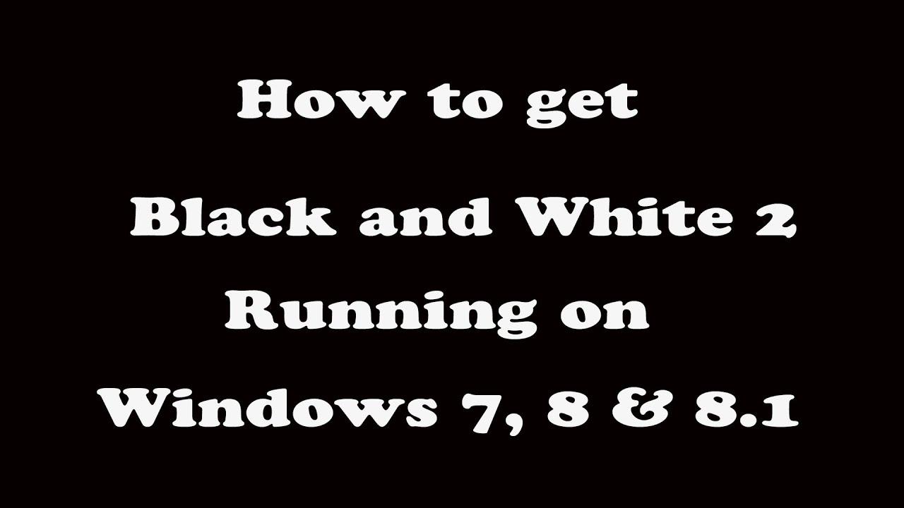 How to get black and white 2 running on windows 7 8 81 youtube how to get black and white 2 running on windows 7 8 81 sciox Image collections