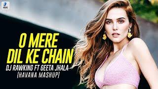 O Mere Dil Ke Chain Havana Mashup DJ RawKing ft Geeta Jhala Mp3 Song Download
