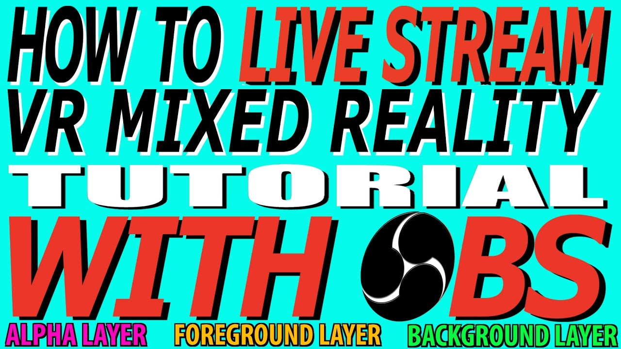 VR - OBS - How to live stream VR MIXED REALITY with OBS - 4k uhd TUTORIAL |  MR/VR/AR/PSVR/HTC VIVE